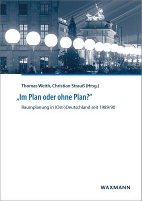 'Im Plan oder ohne Plan?' Raumplanung in (Ost-)Deutschland seit 1989/90