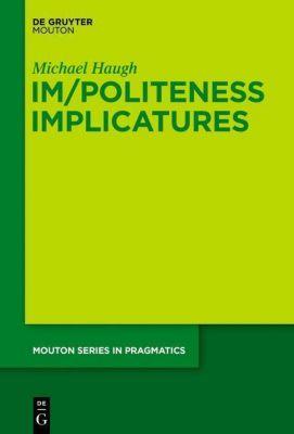 Im/Politeness Implicatures, Michael Haugh
