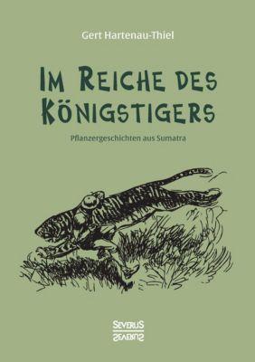 Im Reiche des Königstigers - Gert Hartenau-Thiel |