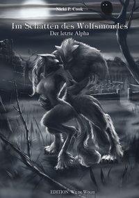 Im Schatten des Wolfsmondes - Der letzte Alpha - Nicki P. Cook |