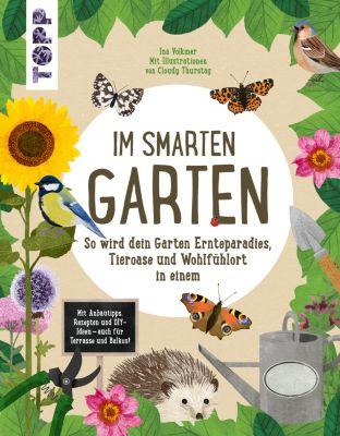 Im smarten Garten. So wird dein Garten Ernteparadies, Tieroase und Wohlfühlort in einem, Ina Volkmer