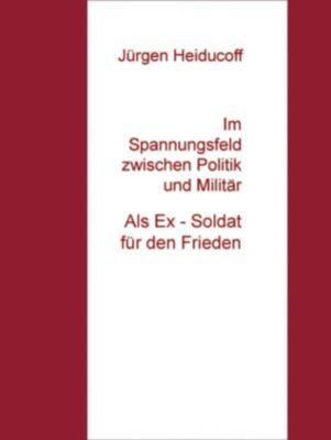 Im Spannungsfeld zwischen Politik und Militär, Jürgen Heiducoff