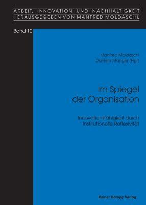 Im Spiegel der Organisation, Manfred Moldaschl, Daniela Manger