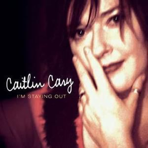 I'M Staying Out, Caitlin Cary