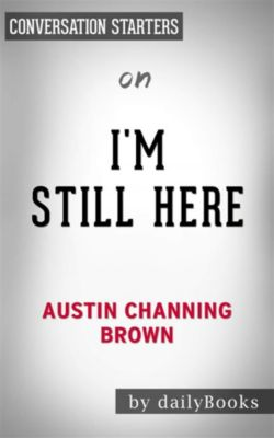 I'm Still Here: Black Dignity in a World Made for Whitenessby Austin Channing Brown | Conversation Starters, dailyBooks