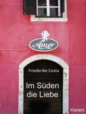 Im Süden die Liebe. Band 1. Romantische, lustige und witzige Liebesgeschichten!, Angeline Bauer, Friederike Costa