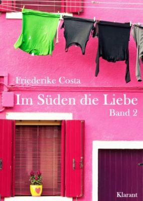 Im Süden die Liebe. Band 2. Romantische, lustige und witzige Liebesgeschichten!, Friederike Costa