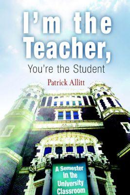 I'm the Teacher, You're the Student, Patrick Allitt
