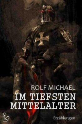 IM TIEFSTEN MITTELALTER - Rolf Michael  