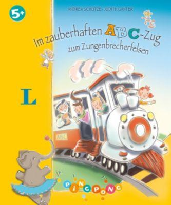 Im zauberhaften ABC-Zug zum Zungenbrecherfelsen, Andrea Schütze, Judith Ganter