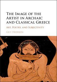 Image of the Artist in Archaic and Classical Greece, Guy Hedreen