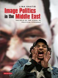 Image Politics in the Middle East, Lina Khatib