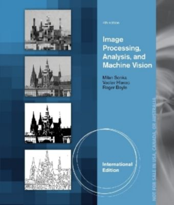 Image Processing, Analysis, and Machine Vision, Vaclav Hlavac, Milan Sonka, Roger Boyle
