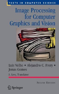 Image Processing for Computer Graphics and Vision, Jonas Gomes, Luiz Velho, Alejandro Frery