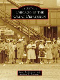 Images of America: Chicago in the Great Depression, James R. Schonauer, Kathleen G. Schonauer
