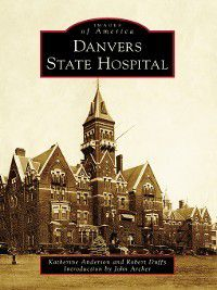 Images of America: Danvers State Hospital, Robert Duffy, Katherine Anderson