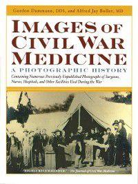 Images of Civil War Medicine, Alfred Jay Bollet, Gordon Damman