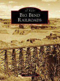 Images of Rail: Big Bend Railroads, Dan Bolyard