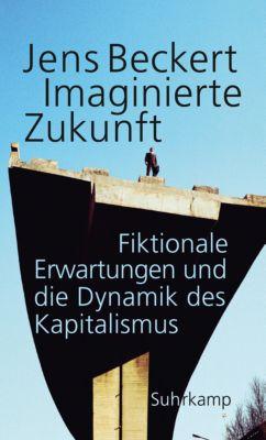 Imaginierte Zukunft, Jens Beckert