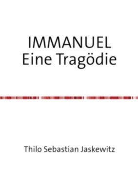 IMMANUEL Eine Tragödie - Thilo Sebastian Jaskewitz |