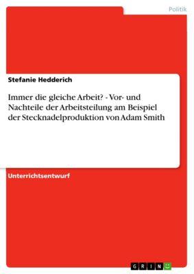 Immer die gleiche Arbeit? - Vor- und Nachteile der Arbeitsteilung am Beispiel der Stecknadelproduktion von Adam Smith, Stefanie Hedderich