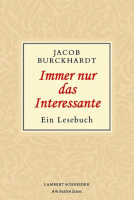 Immer nur das Interessante - Jacob Chr. Burckhardt |