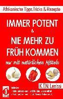 IMMER POTENT & NIE MEHR ZU FRüH KOMMEN - Afrikanische Tipps, Tricks & Rezepte nur mit natürlichen Mitteln, K. T. N. Len'ssi