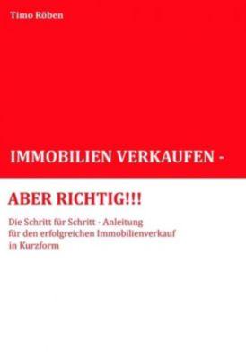 IMMOBILIEN VERKAUFEN - ABER RICHTIG!!!, Timo Röben