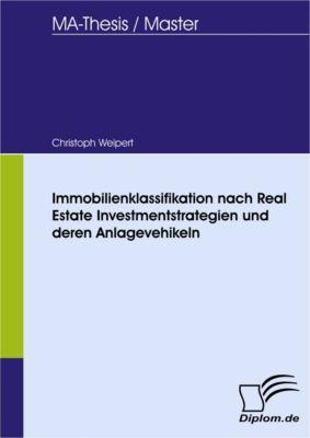 Immobilienklassifikation nach Real Estate Investmentstrategien und deren Anlagevehikeln, Christoph Weipert