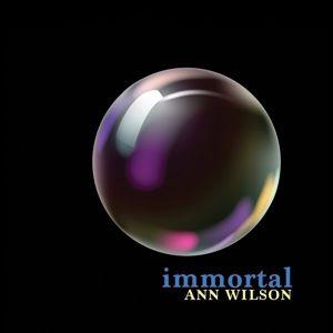 Immortal, Ann Wilson