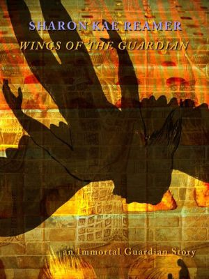 Immortal Guardian: Wings of the Guardian (Immortal Guardian, #1), Sharon Kae Reamer