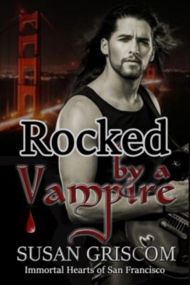 Immortal Hearts of San Francisco: Rocked by a Vampire (Immortal Hearts of San Francisco, #3), Susan Griscom