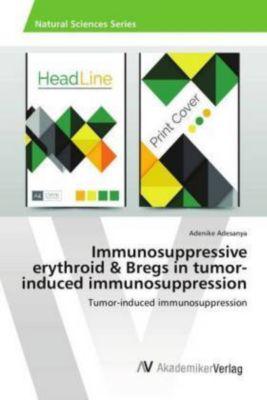 Immunosuppressive erythroid & Bregs in tumor-induced immunosuppression, Adenike Adesanya