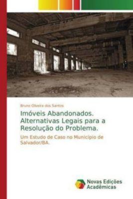Imóveis Abandonados. Alternativas Legais para a Resolução do Problema., Bruno Oliveira dos Santos