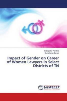Impact of Gender on Career of Women Lawyers in Select Districts of TN, Sabapathy Pavithra, Gunatharan Barani