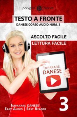 Imparare il danese  | Easy Audio | Easy Reader: Imparare il danese - Lettura facile | Ascolto facile | Testo a fronte - Danese corso audio num. 3 (Imparare il danese  | Easy Audio | Easy Reader, #3), Polyglot Planet