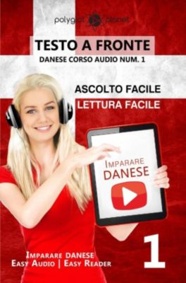Imparare il danese  | Easy Audio | Easy Reader: Imparare il danese - Lettura facile | Ascolto facile | Testo a fronte - Danese corso audio num. 1 (Imparare il danese  | Easy Audio | Easy Reader, #1), Polyglot Planet