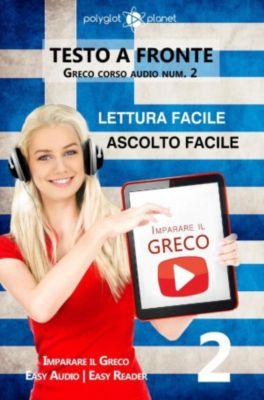 Imparare il greco | Easy Audio | Easy Reader: Imparare il greco - Lettura facile | Ascolto facile | Testo a fronte Greco corso audio num. 2 (Imparare il greco | Easy Audio | Easy Reader, #2), Polyglot Planet
