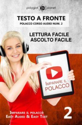 Imparare il polacco   Easy Audio   Easy Text: Imparare il polacco - Lettura facile   Ascolto facile   Testo a fronte - Polacco corso audio num. 2 (Imparare il polacco   Easy Audio   Easy Text, #2), Polyglot Planet