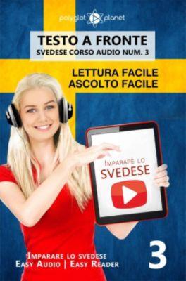 Imparare lo svedese | Easy Audio | Easy Reader: Imparare lo svedese - Lettura facile | Ascolto facile | Testo a fronte - Svedese corso audio num. 3 (Imparare lo svedese | Easy Audio | Easy Reader, #3), Polyglot Planet