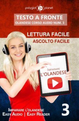 Imparare l'olandese | Easy Audio | Easy Reader: Imparare l'olandese - Lettura facile | Ascolto facile | Testo a fronte - Olandese corso audio num. 3 (Imparare l'olandese | Easy Audio | Easy Reader, #3), Polyglot Planet