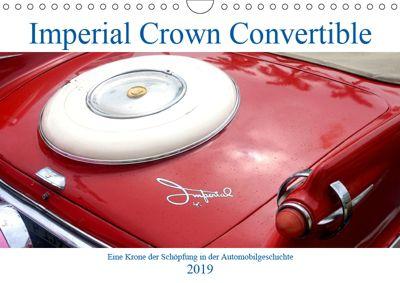 Imperial Crown Convertible - Eine Krone der Schöpfung in der Automobilgeschichte (Wandkalender 2019 DIN A4 quer), Henning von Löwis of Menar