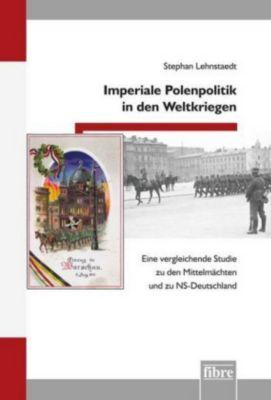 Imperiale Polenpolitik in den Weltkriegen, Stephan Lehnstaedt