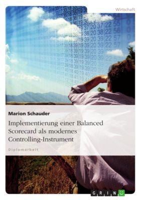Implementierung einer Balanced Scorecard als modernes Controlling-Instrument, Marion Schauder