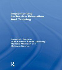 Implementing In-Service Education And Training, John Connor, Marlene Morrison, Robert G. Burgess, Malcolm Newton, Sheila Galloway