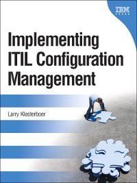 Implementing ITIL® Configuration Management, Larry Klosterboer