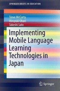 Implementing Mobile Language Learning Technologies in Japan, Steve McCarty, Hiroyuki Obari, Takeshi Sato