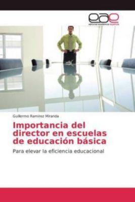 Importancia del director en escuelas de educación básica, Guillermo Ramirez Miranda