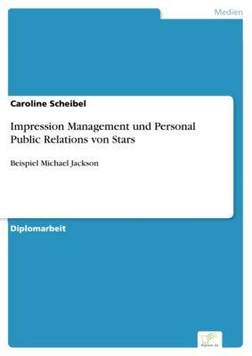 Impression Management und Personal Public Relations von Stars, Caroline Scheibel