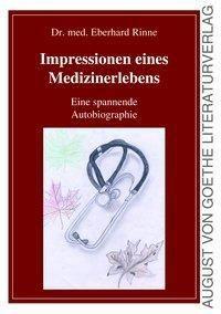 Impressionen eines Medizinerlebens - Eberhard Rinne |